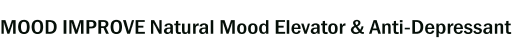 MOOD IMPROVE Natural Mood Elevator & Anti-Depressant